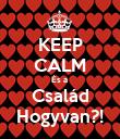KEEP CALM És a  Család Hogyvan?! - Personalised Poster large