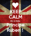 KEEP CALM és o meu  Principe Ruben !  - Personalised Poster large