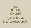 KEEP CALM  ȘCOALA NU OMOARĂ  - Personalised Poster large