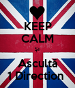KEEP CALM Și  Ascultă 1 Direction  - Personalised Poster large