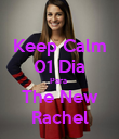 Keep Calm 01 Dia Para  The New Rachel - Personalised Poster large