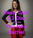 Keep Calm 03 Dias Para  The New Rachel - Personalised Poster large