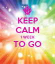 KEEP CALM 1 WEEK TO GO  - Personalised Poster small