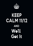 KEEP CALM 11/12 AND We'll  Get It - Personalised Poster large