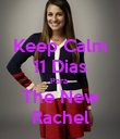 Keep Calm 11 Dias Para  The New Rachel - Personalised Poster large