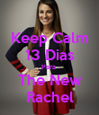 Keep Calm 13 Dias Para  The New Rachel - Personalised Poster large