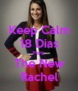 Keep Calm 18 Dias Para  The New Rachel - Personalised Poster large