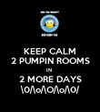 KEEP CALM 2 PUMPIN ROOMS IN  2 MORE DAYS \0/\o/\O/\o/\0/ - Personalised Poster large