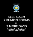 KEEP CALM 2 PUMPIN ROOMS IN  2 MORE DAYS \o/\o/\o/\o/\o/ - Personalised Poster large