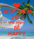 KEEP CALM 2014 just begun BE HAPPY - Personalised Poster large