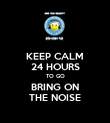 KEEP CALM 24 HOURS TO GO BRING ON THE NOISE - Personalised Poster large