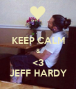 KEEP CALM & <3 JEFF HARDY - Personalised Poster large