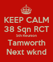 KEEP CALM 38 Sqn RCT 5th Reunion Tamworth Next wknd - Personalised Poster large