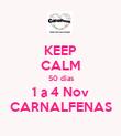 KEEP CALM 50 dias 1 a 4 Nov CARNALFENAS - Personalised Poster large