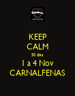 KEEP CALM 50 dias 1 a 4 Nov CARNALFENAS - Personalised Poster large