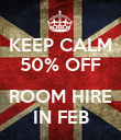 KEEP CALM 50% OFF  ROOM HIRE IN FEB - Personalised Poster large