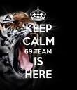 KEEP CALM 69 TEAM IS HERE - Personalised Poster large