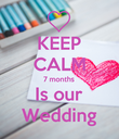 KEEP CALM 7 months Is our Wedding - Personalised Poster large