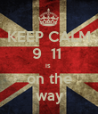 KEEP CALM 9  11  is  on the way - Personalised Poster large