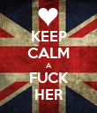 KEEP CALM A FUCK HER - Personalised Poster large