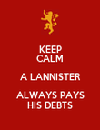 KEEP CALM A LANNISTER ALWAYS PAYS HIS DEBTS - Personalised Poster large