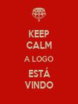 KEEP CALM A LOGO ESTÁ VINDO - Personalised Poster large