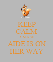 KEEP CALM A NURSE AIDE IS ON HER WAY - Personalised Poster large