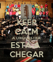 KEEP CALM A ORQUESTRA ESTÁ A  CHEGAR - Personalised Poster large