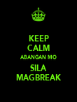 KEEP CALM ABANGAN MO SILA MAGBREAK - Personalised Poster large