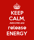 KEEP CALM, ABSORB and release ENERGY - Personalised Poster large