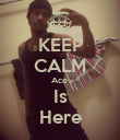 KEEP CALM Ace  Is Here - Personalised Poster large