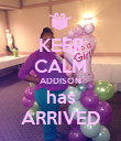 KEEP CALM ADDISON has ARRIVED - Personalised Poster large