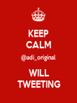 KEEP CALM @adi_original WILL TWEETING - Personalised Poster large