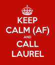 KEEP CALM (AF) AND CALL LAUREL - Personalised Poster large