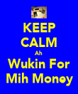 KEEP CALM Ah Wukin For Mih Money - Personalised Poster large