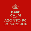 KEEP CALM AHH!! AZONTO FC LO SURE JUU - Personalised Poster large