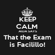KEEP CALM  AIDA SAYS That the Exam is Facilillo! - Personalised Poster large