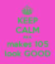 KEEP CALM AKA makes 105 look GOOD - Personalised Poster large