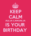 KEEP CALM ALEJA CANGREJA  IS YOUR  BIRTHDAY  - Personalised Poster large