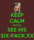 KEEP CALM ALICIA SEE HIS SIX-PACK.XX - Personalised Poster large