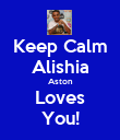 Keep Calm Alishia Aston Loves You! - Personalised Poster large