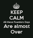 KEEP CALM All these Founders Days Are almost Over - Personalised Poster large