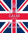 KEEP CALM Almost Gemini Season - Personalised Poster large