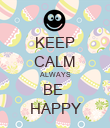 KEEP CALM ALWAYS BE  HAPPY - Personalised Poster large