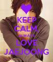 KEEP CALM, ALWAYS LOVE JAEJOONG - Personalised Poster large
