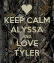 KEEP CALM ALYSSA AND LOVE TYLER - Personalised Poster large