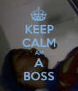 KEEP CALM AM A BOSS - Personalised Poster large