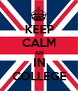 KEEP CALM AM IN COLLEGE - Personalised Poster large
