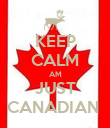 KEEP CALM AM JUST CANADIAN  - Personalised Poster large