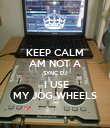 KEEP CALM AM NOT A SYNC DJ  I USE MY JOG WHEELS - Personalised Poster large
